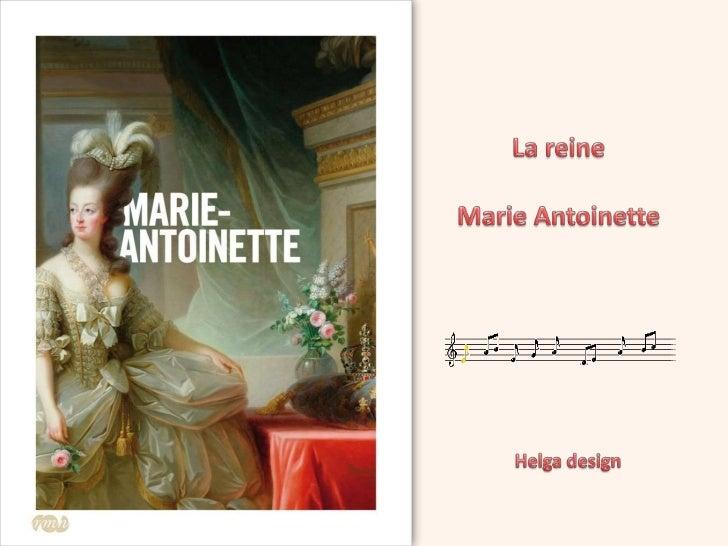 La reineMarie Antoinette <br />Helga design<br />