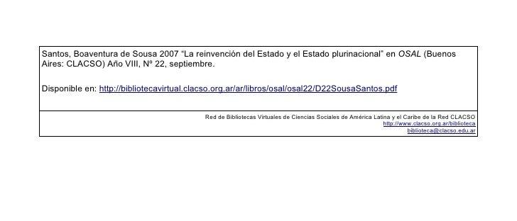 """Santos, Boaventura de Sousa 2007 """"La reinvención del Estado y el Estado plurinacional"""" en OSAL (Buenos Aires: CLACSO) Año ..."""