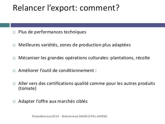 Relancer l'export: comment?  Plus de performances techniques  Meilleures variétés, zones de production plus adaptées  M...