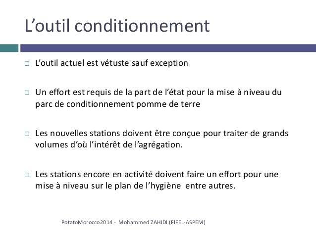 L'outil conditionnement  L'outil actuel est vétuste sauf exception  Un effort est requis de la part de l'état pour la mi...