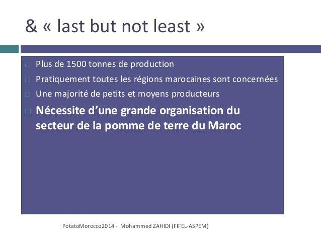 & « last but not least »  Plus de 1500 tonnes de production  Pratiquement toutes les régions marocaines sont concernées ...