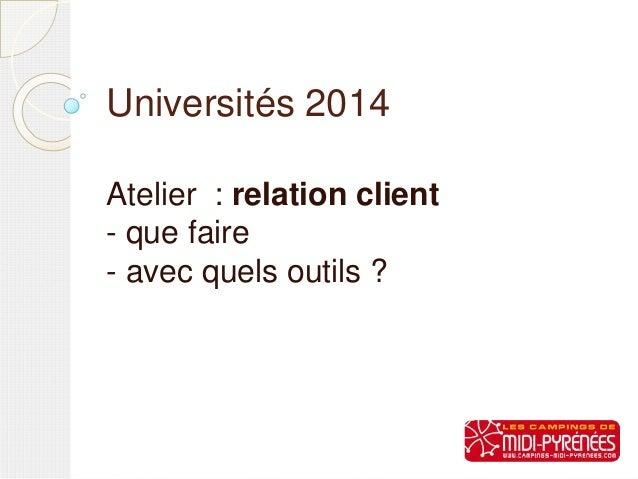 Universités 2014 Atelier : relation client - que faire - avec quels outils ?