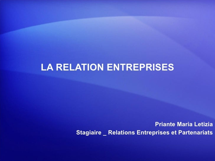 LA RELATION ENTREPRISES Priante Maria Letizia Stagiaire _ Relations Entreprises et Partenariats