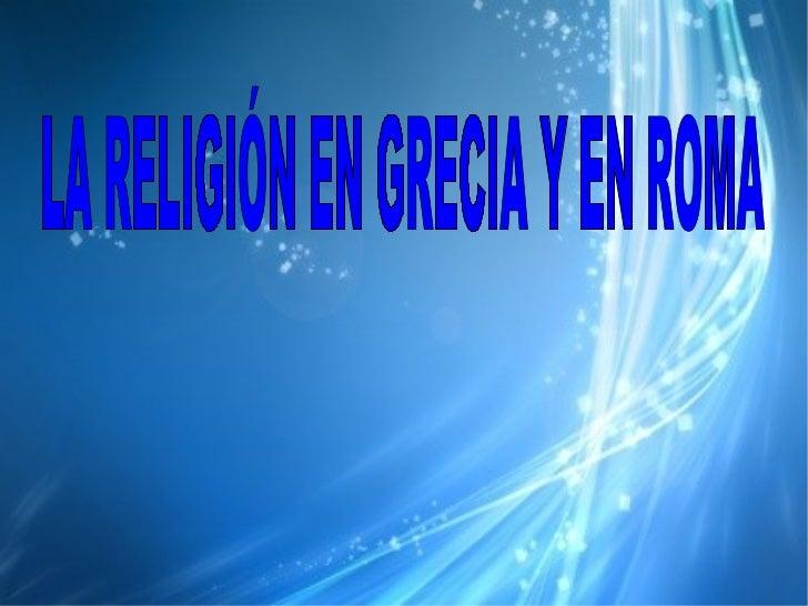 LA RELIGIÓN EN GRECIA Y EN ROMA