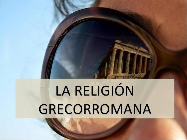 LA RELIGIÓN GRECORROMANA