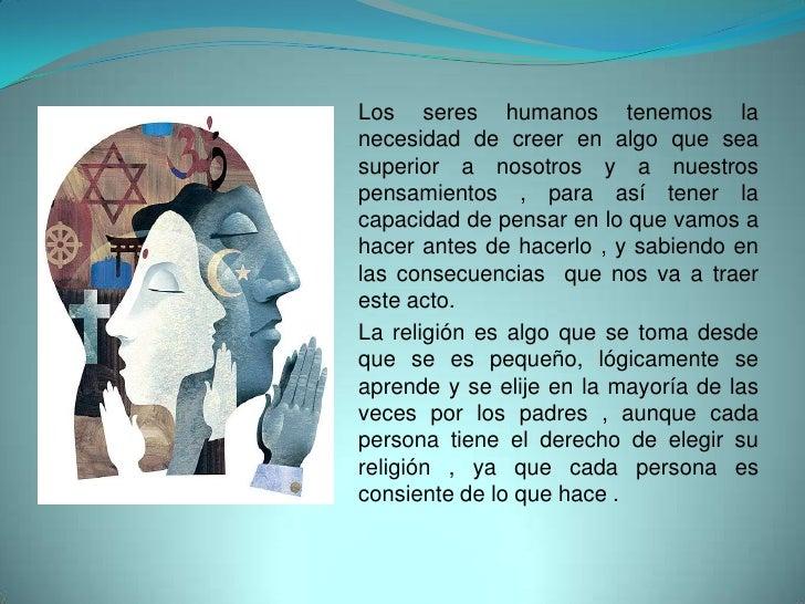 Los seres humanos tenemos la necesidad de creer en algo que sea superior a nosotros y a nuestros pensamientos , para así t...
