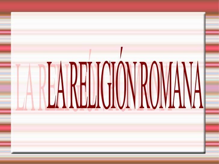LA RELIGIÓN ROMANA