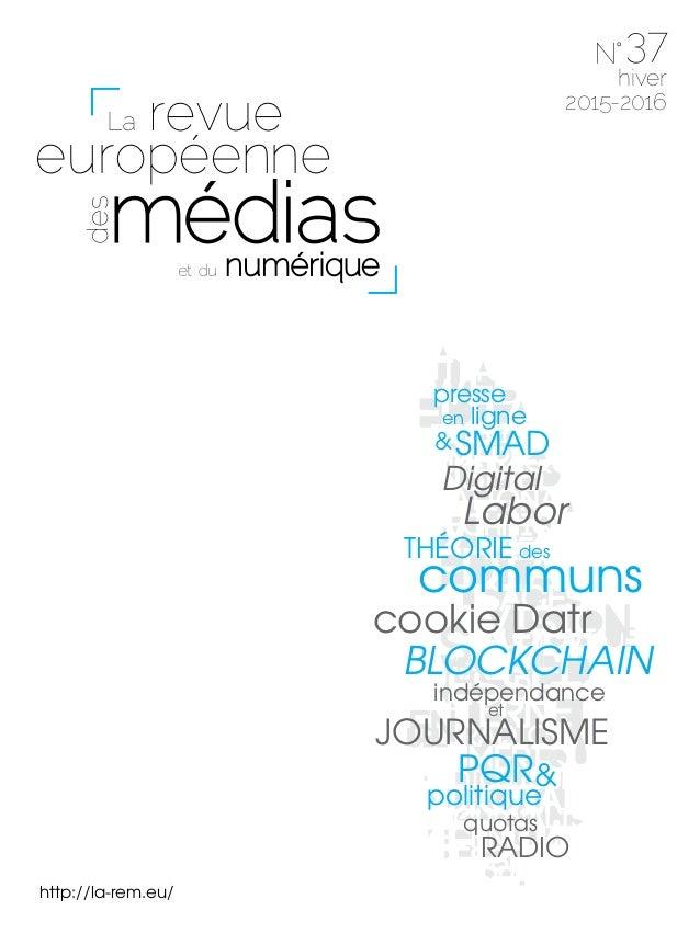 37 http://la-rem.eu/ hiver 2015-2016 Digital indépendance JOURNALISME cookie Datr BLOCKCHAIN quotas RADIO THÉORIE communs ...