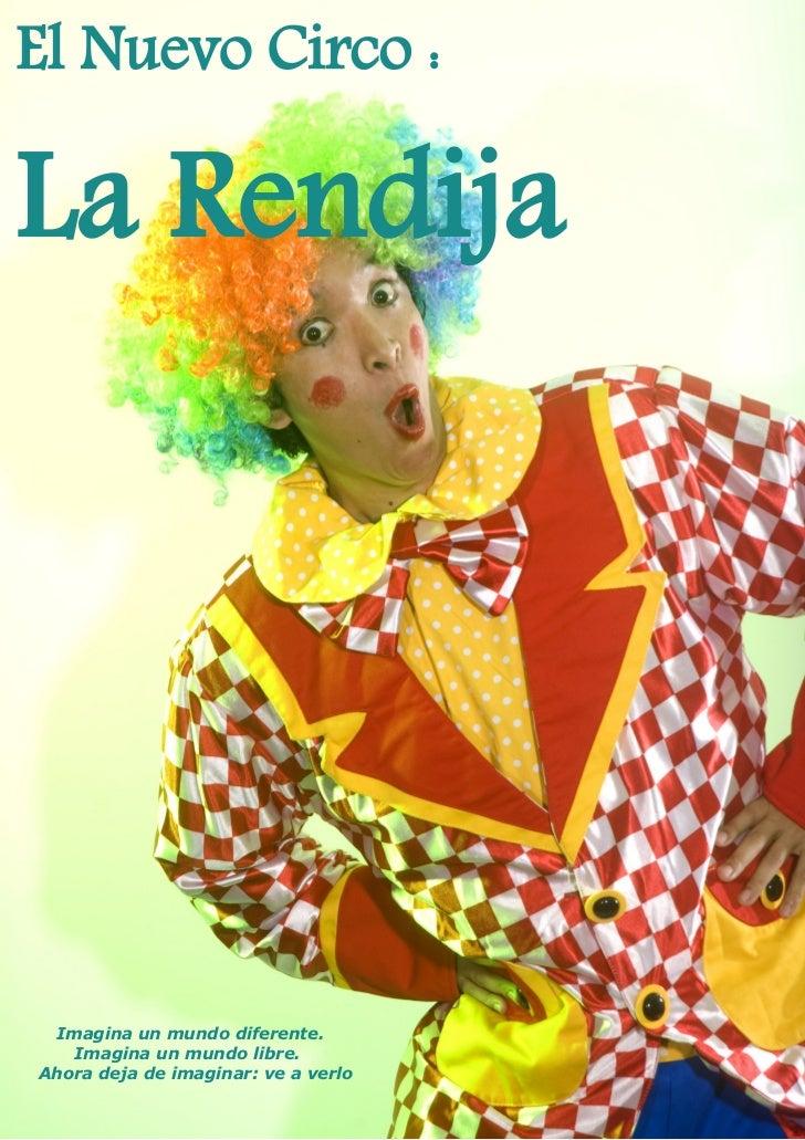El Nuevo Circo :La Rendija Imagina un mundo diferente.   Imagina un mundo libre.Ahora deja de imaginar: ve a verlo