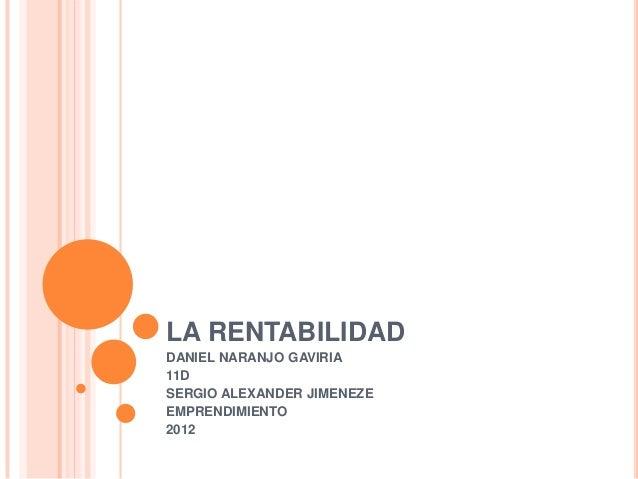 LA RENTABILIDADDANIEL NARANJO GAVIRIA11DSERGIO ALEXANDER JIMENEZEEMPRENDIMIENTO2012