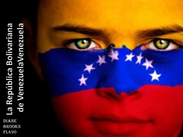 La RepúblicaBolivariana<br />de VenezuelaVenezuela<br />Diane Brooks<br />FL490<br />
