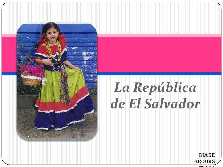 La República de El Salvador<br />Diane Brooks<br />FL490<br />