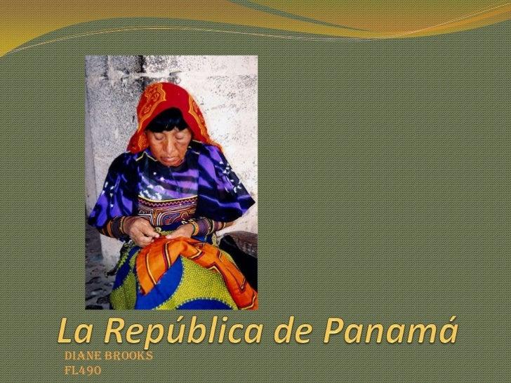 La República de Panamá<br />Diane Brooks<br />FL490<br />