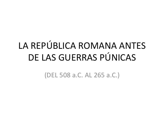 LA REPÚBLICA ROMANA ANTES DE LAS GUERRAS PÚNICAS (DEL 508 a.C. AL 265 a.C.)