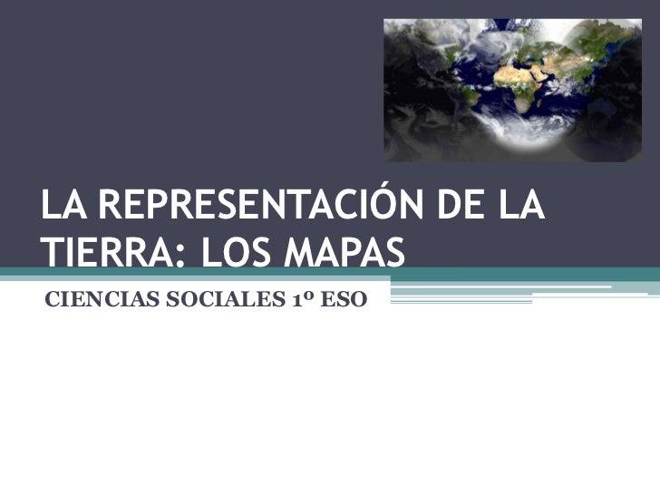 LA REPRESENTACIÓN DE LATIERRA: LOS MAPASCIENCIAS SOCIALES 1º ESO