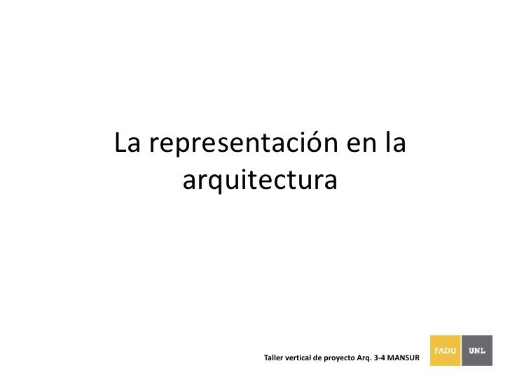 La representación en la arquitectura<br />Taller vertical de proyecto Arq. 3-4 MANSUR<br />