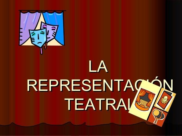LALA REPRESENTACIÓNREPRESENTACIÓN TEATRALTEATRAL