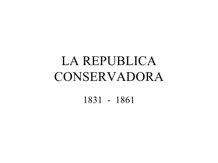 LA REPUBLICA CONSERVADORA 1831  -  1861