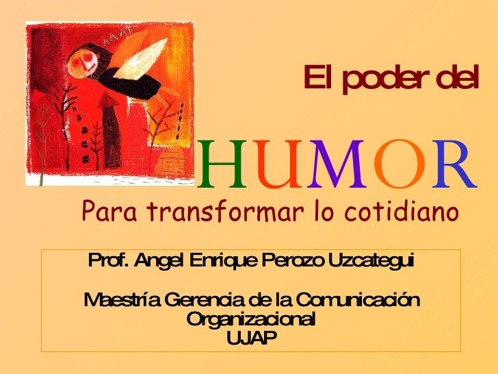 Para transformar lo cotidiano Prof. Angel Enrique Perozo Uzcategui Maestría Gerencia de la Comunicación Organizacional UJA...