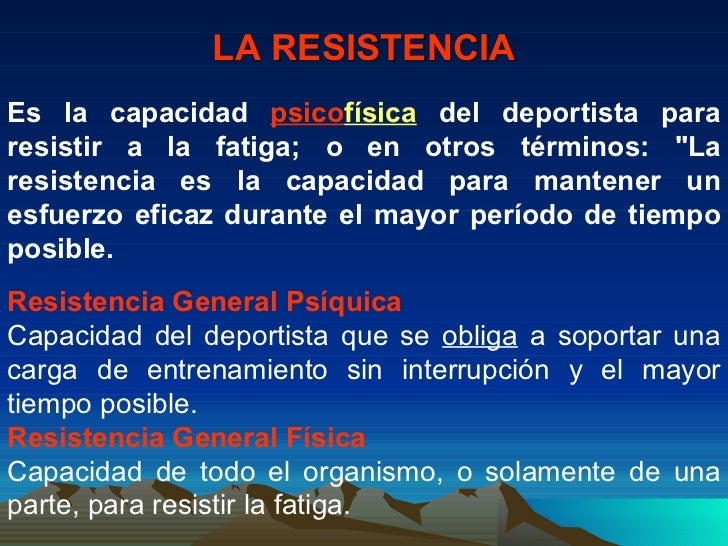 """LA RESISTENCIA Es la capacidad  psico física  del deportista para resistir a la fatiga; o en otros términos: """"La resi..."""