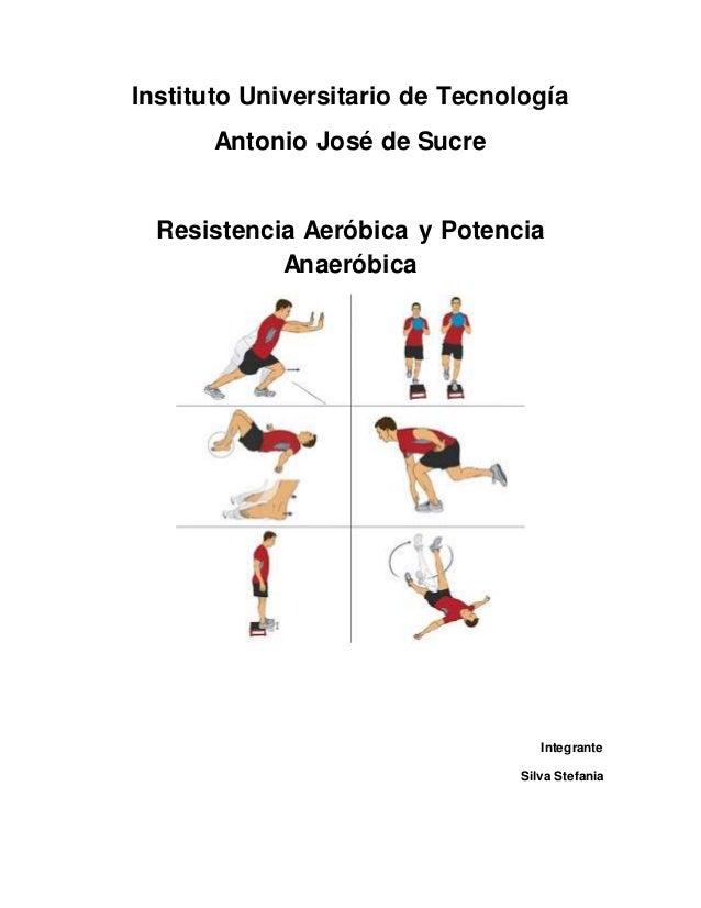 Instituto Universitario de Tecnología Antonio José de Sucre Resistencia Aeróbica y Potencia Anaeróbica Integrante Silva St...