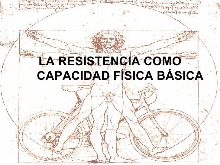 LA RESISTENCIA COMO CAPACIDAD FÍSICA BÁSICA