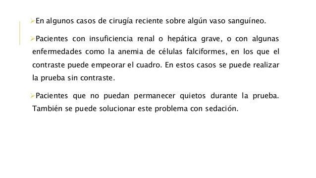 En algunos casos de cirugía reciente sobre algún vaso sanguíneo. Pacientes con insuficiencia renal o hepática grave, o c...
