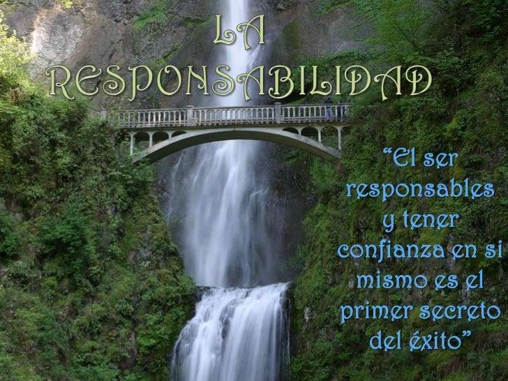 """LA RESPONSABILIDAD<br />""""El ser responsables y tener confianza en si mismo es el primer secreto del éxito""""<br />"""