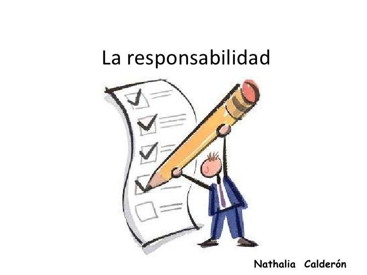 La responsabilidad<br />Nathalia  Calderón<br />
