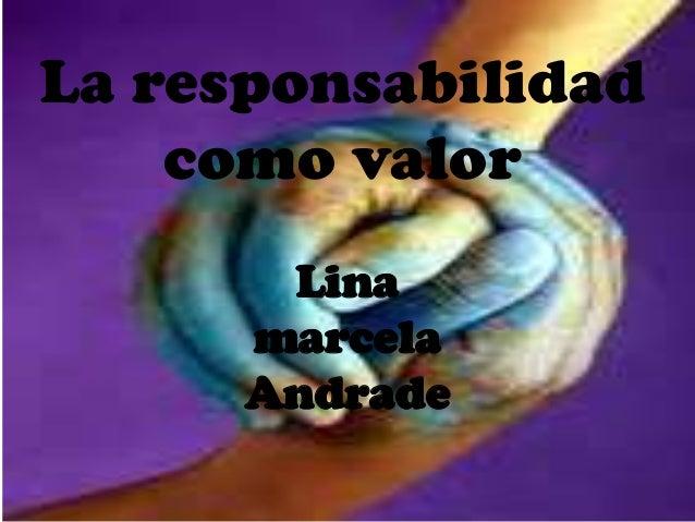 La responsabilidad como valor Lina marcela Andrade