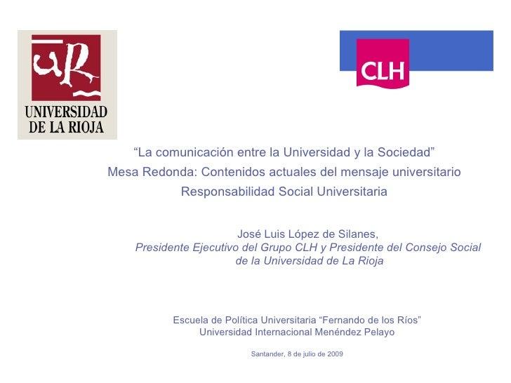 """""""La comunicación entre la Universidad y la Sociedad"""" Mesa Redonda: Contenidos actuales del mensaje universitario          ..."""