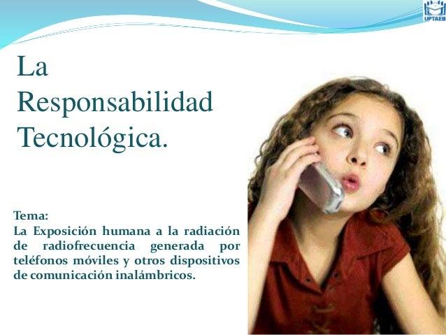 Tema: La Exposición humana a la radiación de radiofrecuencia generada por teléfonos móviles y otros dispositivos de comuni...