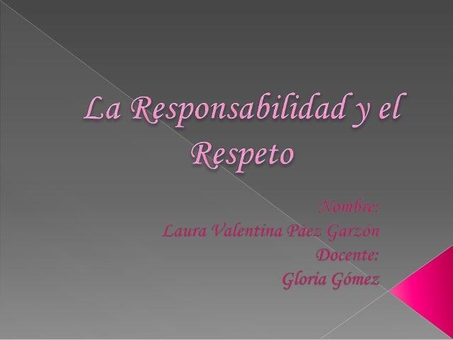   • •  Responsabilidad Para que es importante Respeto Para que es importante