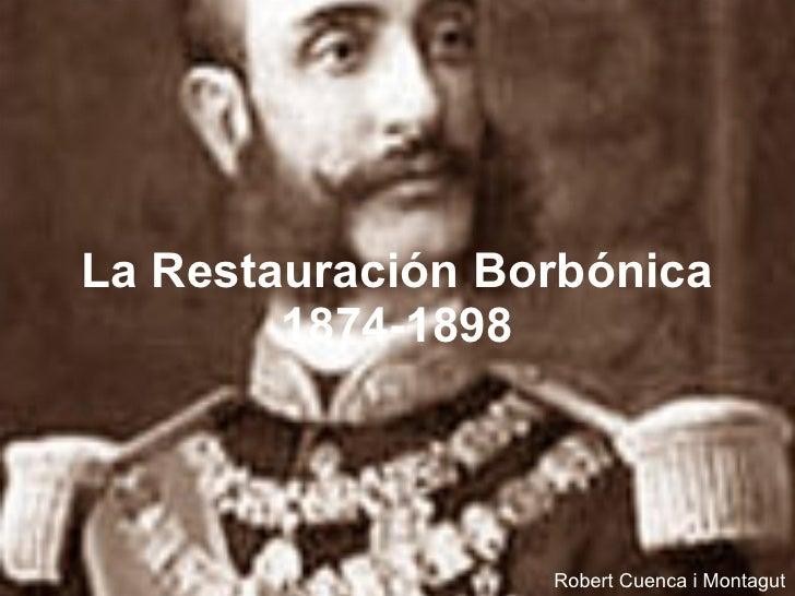 La Restauración Borbónica 1874-1898 Robert Cuenca i Montagut