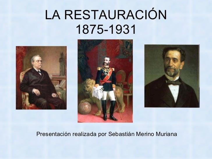 LA RESTAURACIÓN 1875-1931 Presentación realizada por Sebastián Merino Muriana