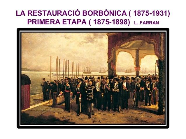 LA RESTAURACIÓ BORBÒNICA ( 1875-1931)PRIMERA ETAPA ( 1875-1898) L. FARRAN