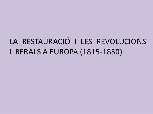 LA RESTAURACIÓ I LES REVOLUCIONSLIBERALS A EUROPA (1815-1850)