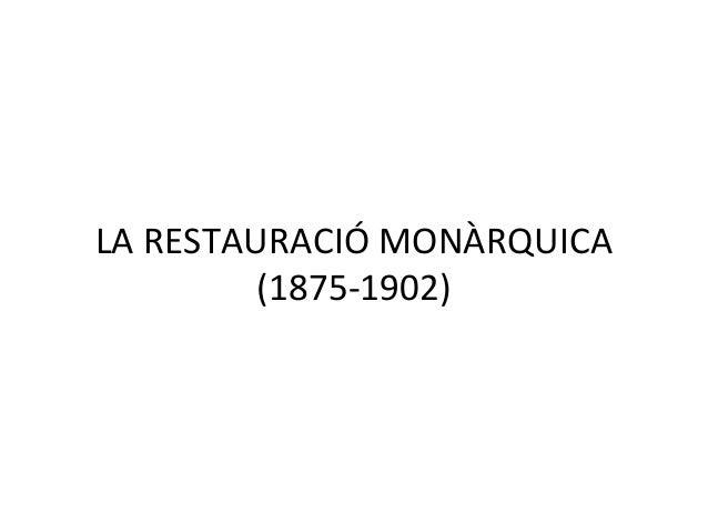 LA RESTAURACIÓ MONÀRQUICA (1875-1902)