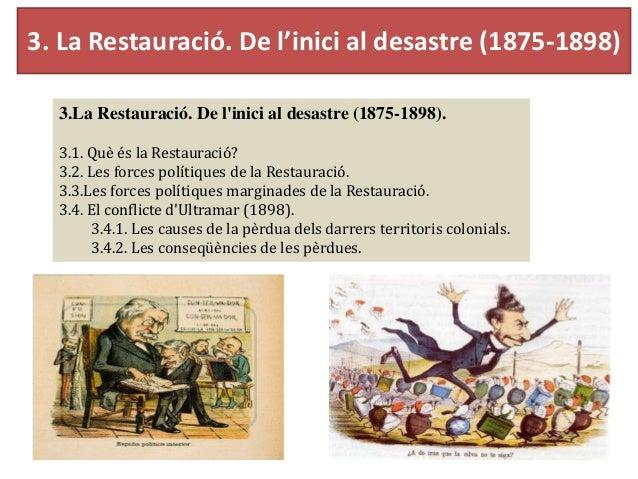 3. La Restauració. De l'inici al desastre (1875-1898) 3.La Restauració. De l'inici al desastre (1875-1898). 3.1. Què és la...