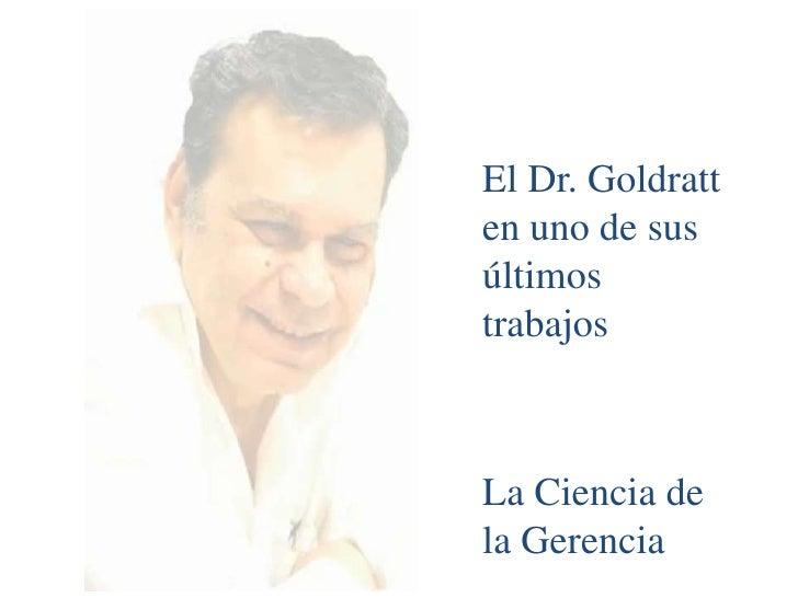 El Dr. Goldratten uno de susúltimostrabajosLa Ciencia dela Gerencia