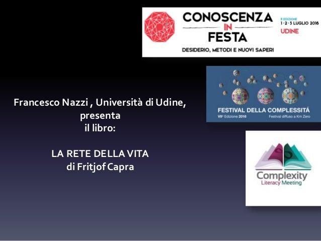 Francesco Nazzi , Università di Udine, presenta il libro: LA RETE DELLAVITA di Fritjof Capra