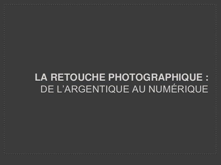 LA RETOUCHE PHOTOGRAPHIQUE : DE L'ARGENTIQUE AU NUMÉRIQUE
