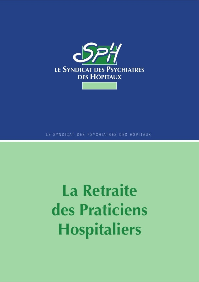 L E S Y N D I C A T D E S P S Y C H I A T R E S D E S H Ô P I T A U X  La Retraite  des Praticiens  Hospitaliers  L E S Y ...