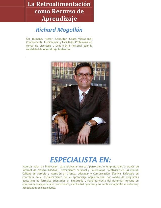 La Retroalimentación      como Recurso de        Aprendizaje           Richard Mogollón   Ser Humano, Asesor, Consultor, C...