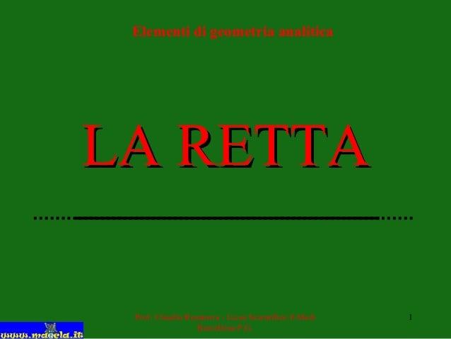 Prof. Claudio Rosanova - Liceo Scientifico E.Medi Barcellona P.G. 1 LA RETTALA RETTA Elementi di geometria analitica