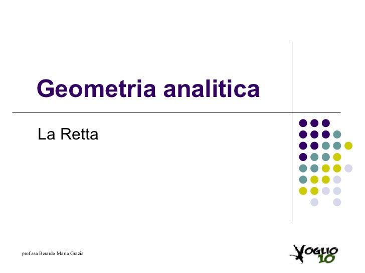 <ul>Geometria analitica </ul><ul>La Retta </ul>