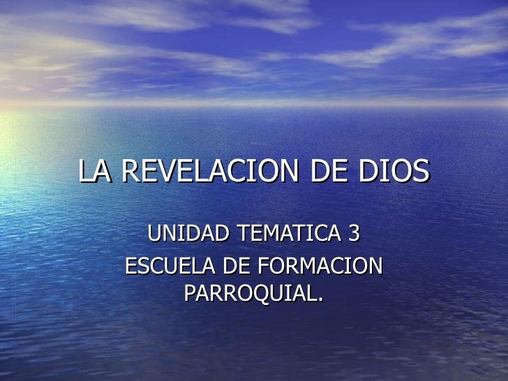 LA REVELACION DE DIOS UNIDAD TEMATICA 3 ESCUELA DE FORMACION PARROQUIAL.