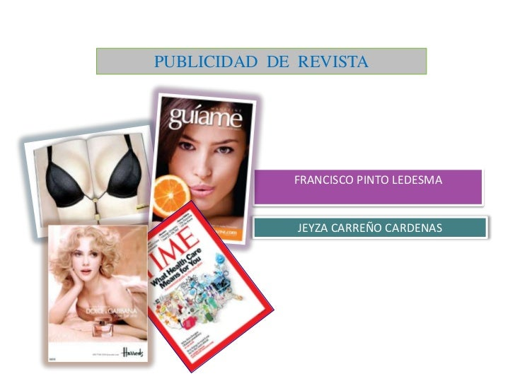 PUBLICIDAD  DE  REVISTA<br />FRANCISCO PINTO LEDESMA<br />JEYZA CARREÑO CARDENAS <br />