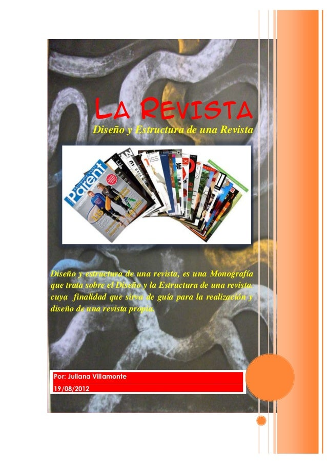 LA REVISTA             Diseño y Estructura de una RevistaDiseño y estructura de una revista, es una Monografíaque trata so...