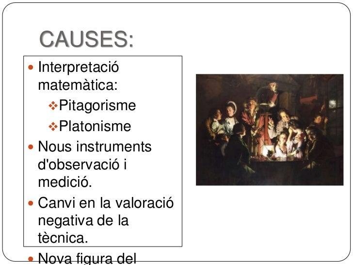 CAUSES: Interpretació  matemàtica:    Pitagorisme    Platonisme Nous instruments  dobservació i  medició. Canvi en la...